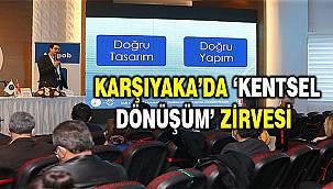 Karşıyaka'da 'kentsel dönüşüm' zirvesi